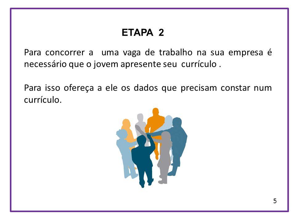 ETAPA 2 Para concorrer a uma vaga de trabalho na sua empresa é necessário que o jovem apresente seu currículo. Para isso ofereça a ele os dados que pr
