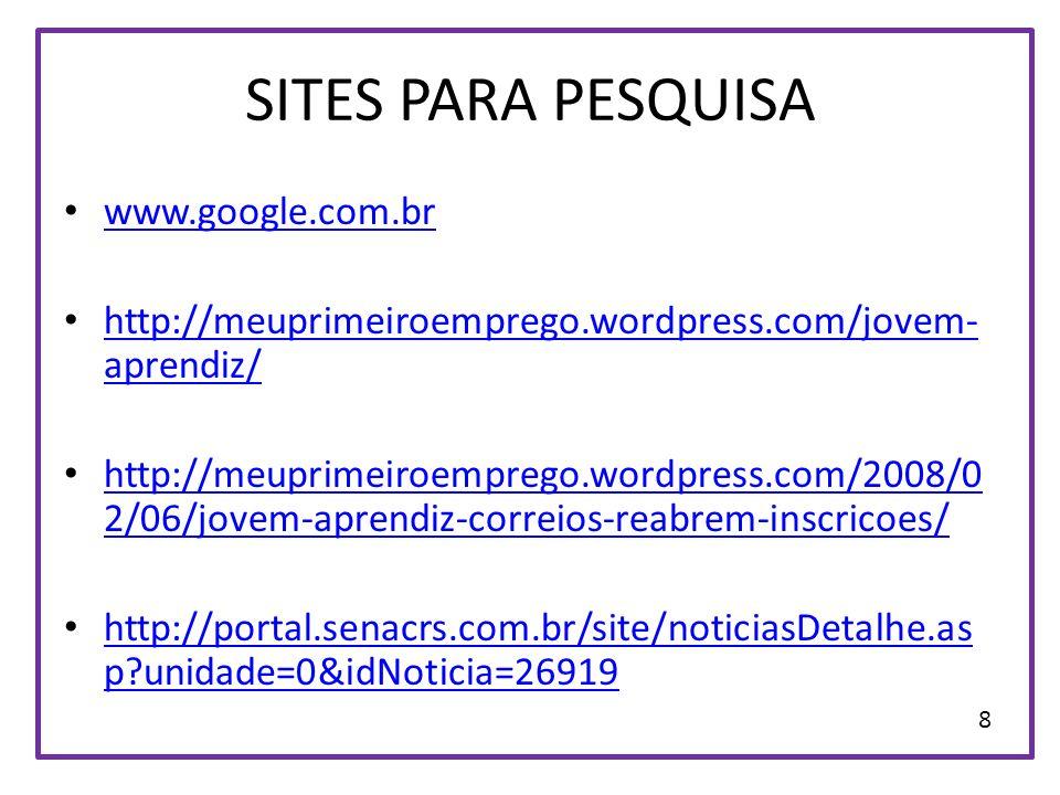 SITES PARA PESQUISA www.google.com.br http://meuprimeiroemprego.wordpress.com/jovem- aprendiz/ http://meuprimeiroemprego.wordpress.com/jovem- aprendiz