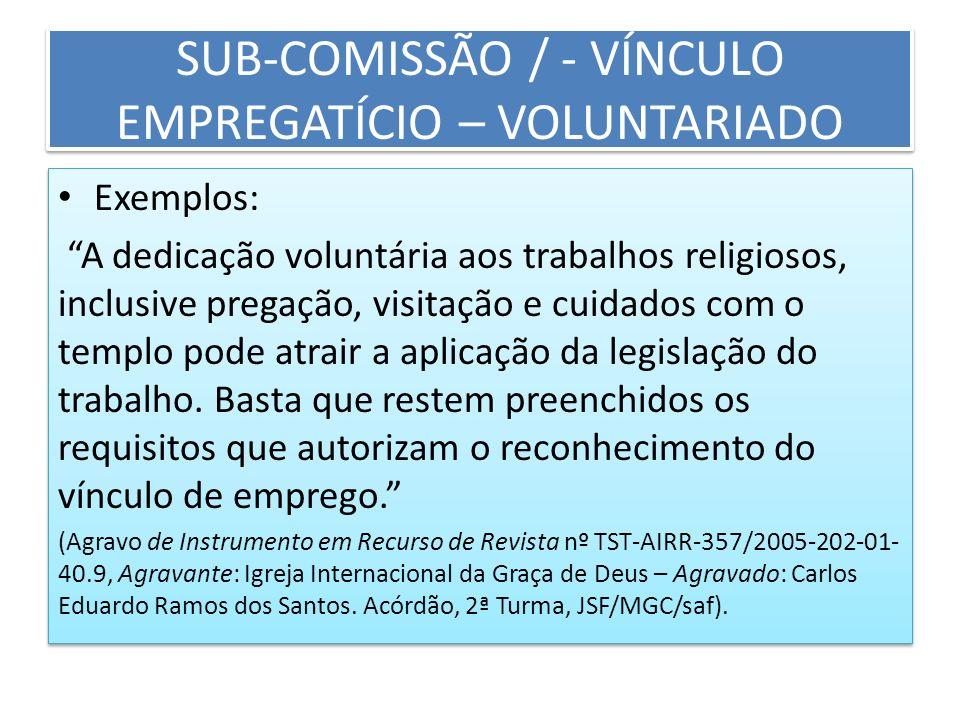 SUB-COMISSÃO / - VÍNCULO EMPREGATÍCIO – VOLUNTARIADO Exemplos: A dedicação voluntária aos trabalhos religiosos, inclusive pregação, visitação e cuidad