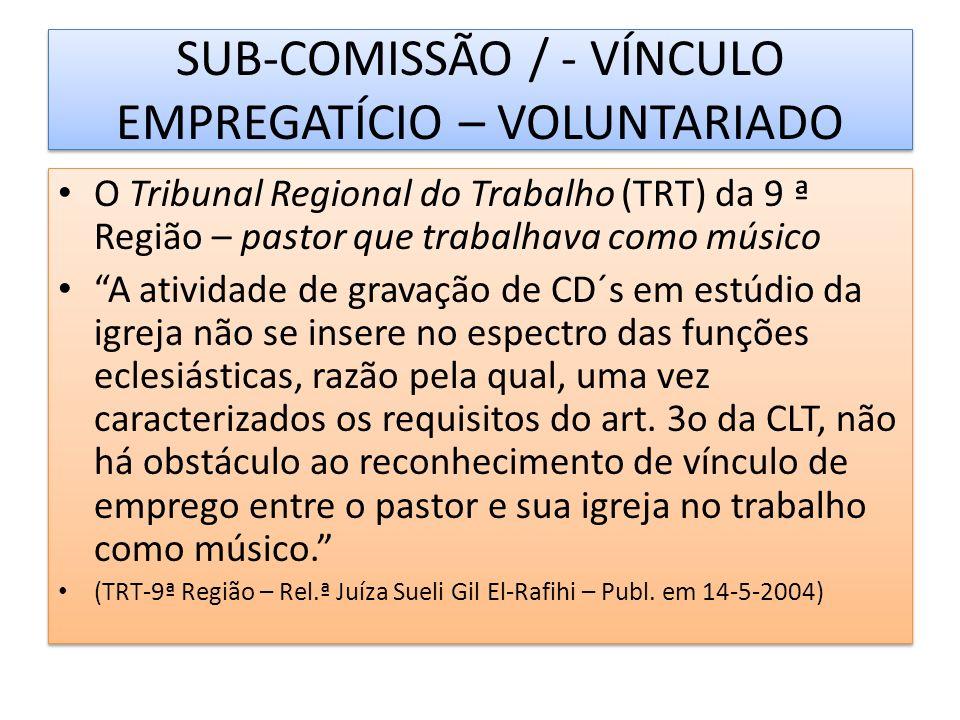 SUB-COMISSÃO / - VÍNCULO EMPREGATÍCIO – VOLUNTARIADO O Tribunal Regional do Trabalho (TRT) da 9 ª Região – pastor que trabalhava como músico A ativida