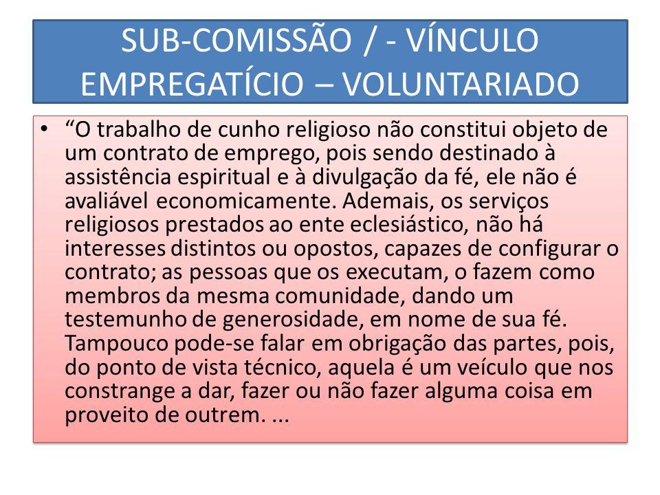 SUB-COMISSÃO / - VÍNCULO EMPREGATÍCIO – VOLUNTARIADO O trabalho de cunho religioso não constitui objeto de um contrato de emprego, pois sendo destinad