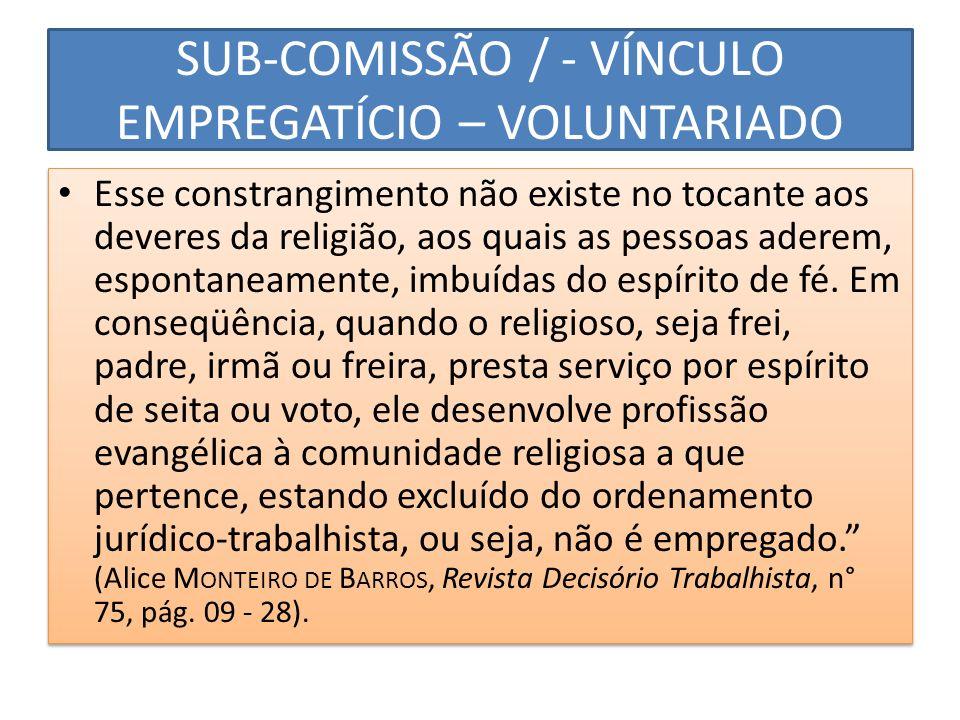 SUB-COMISSÃO / - VÍNCULO EMPREGATÍCIO – VOLUNTARIADO Esse constrangimento não existe no tocante aos deveres da religião, aos quais as pessoas aderem,