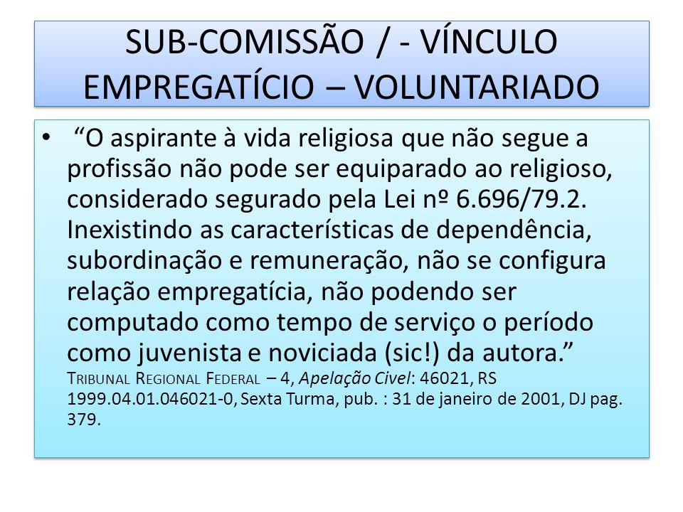 SUB-COMISSÃO / - VÍNCULO EMPREGATÍCIO – VOLUNTARIADO O aspirante à vida religiosa que não segue a profissão não pode ser equiparado ao religioso, cons