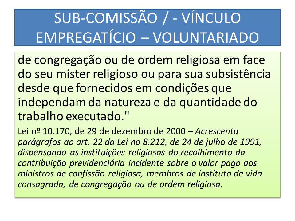 SUB-COMISSÃO / - VÍNCULO EMPREGATÍCIO – VOLUNTARIADO de congregação ou de ordem religiosa em face do seu mister religioso ou para sua subsistência des