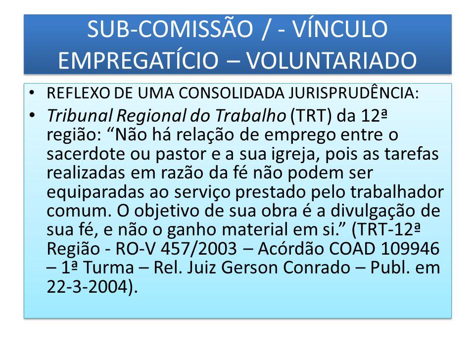 SUB-COMISSÃO / - VÍNCULO EMPREGATÍCIO – VOLUNTARIADO REFLEXO DE UMA CONSOLIDADA JURISPRUDÊNCIA: Tribunal Regional do Trabalho (TRT) da 12ª região: Não