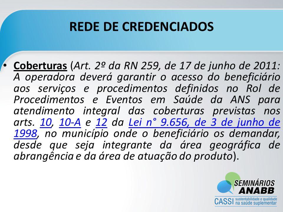 REDE DE CREDENCIADOS Coberturas (Art. 2º da RN 259, de 17 de junho de 2011: A operadora deverá garantir o acesso do beneficiário aos serviços e proced