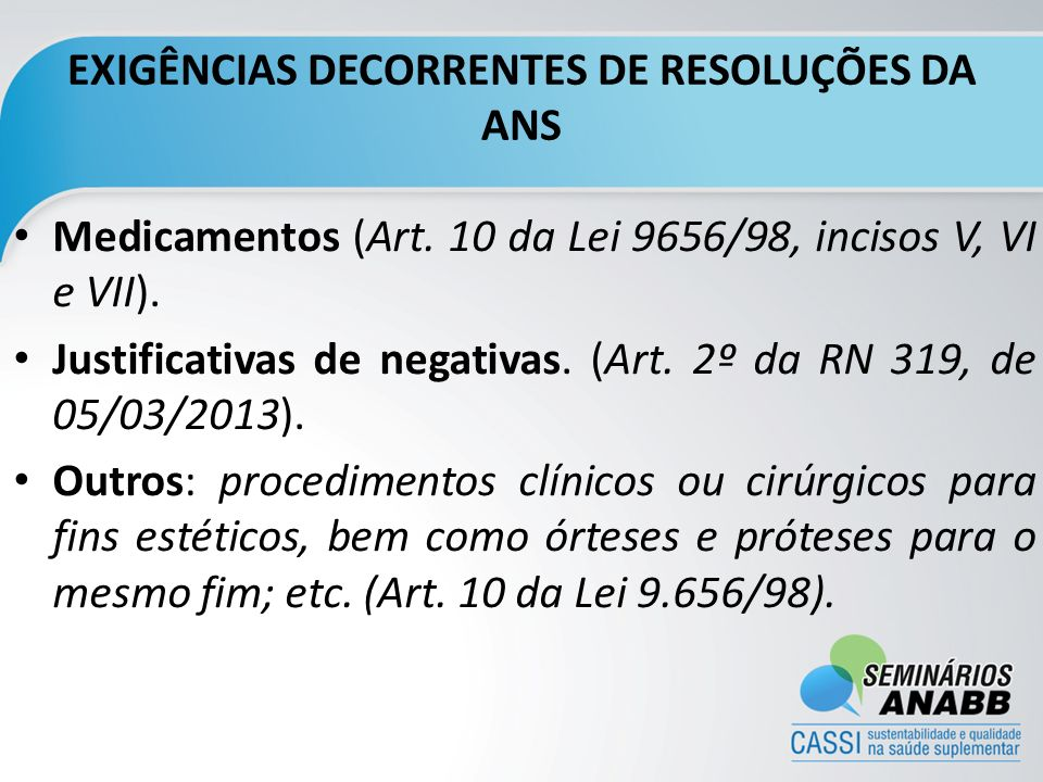 EXIGÊNCIAS DECORRENTES DE RESOLUÇÕES DA ANS Medicamentos (Art. 10 da Lei 9656/98, incisos V, VI e VII). Justificativas de negativas. (Art. 2º da RN 31
