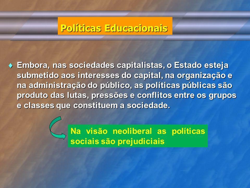 Políticas Educacionais Embora, nas sociedades capitalistas, o Estado esteja submetido aos interesses do capital, na organização e na administração do