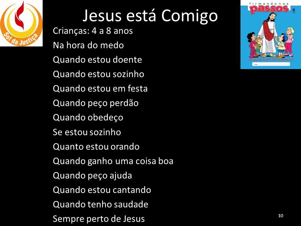 Jesus está Comigo Crianças: 4 a 8 anos Na hora do medo Quando estou doente Quando estou sozinho Quando estou em festa Quando peço perdão Quando obedeç
