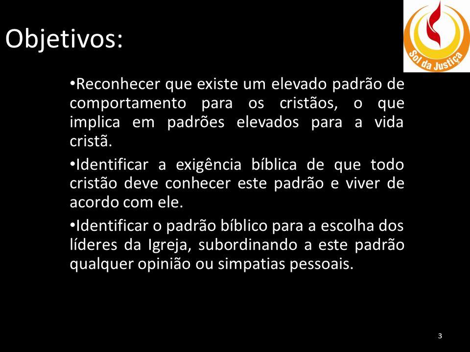 Objetivos: Reconhecer que existe um elevado padrão de comportamento para os cristãos, o que implica em padrões elevados para a vida cristã. Identifica