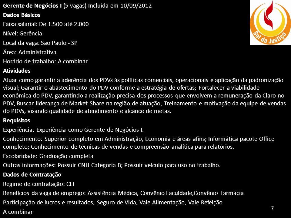 Gerente de Negócios I (5 vagas)-Incluída em 10/09/2012 Dados Básicos Faixa salarial: De 1.500 até 2.000 Nível: Gerência Local da vaga: Sao Paulo - SP