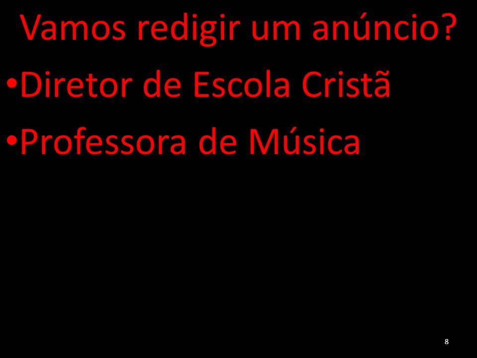 Vamos redigir um anúncio? Diretor de Escola Cristã Diretor de Escola Cristã Professora de Música Professora de Música 8