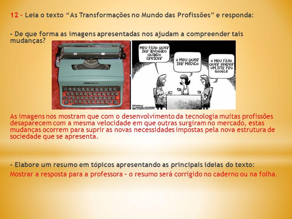 12 – Leia o texto As Transformações no Mundo das Profissões e responda: - De que forma as imagens apresentadas nos ajudam a compreender tais mudanças?
