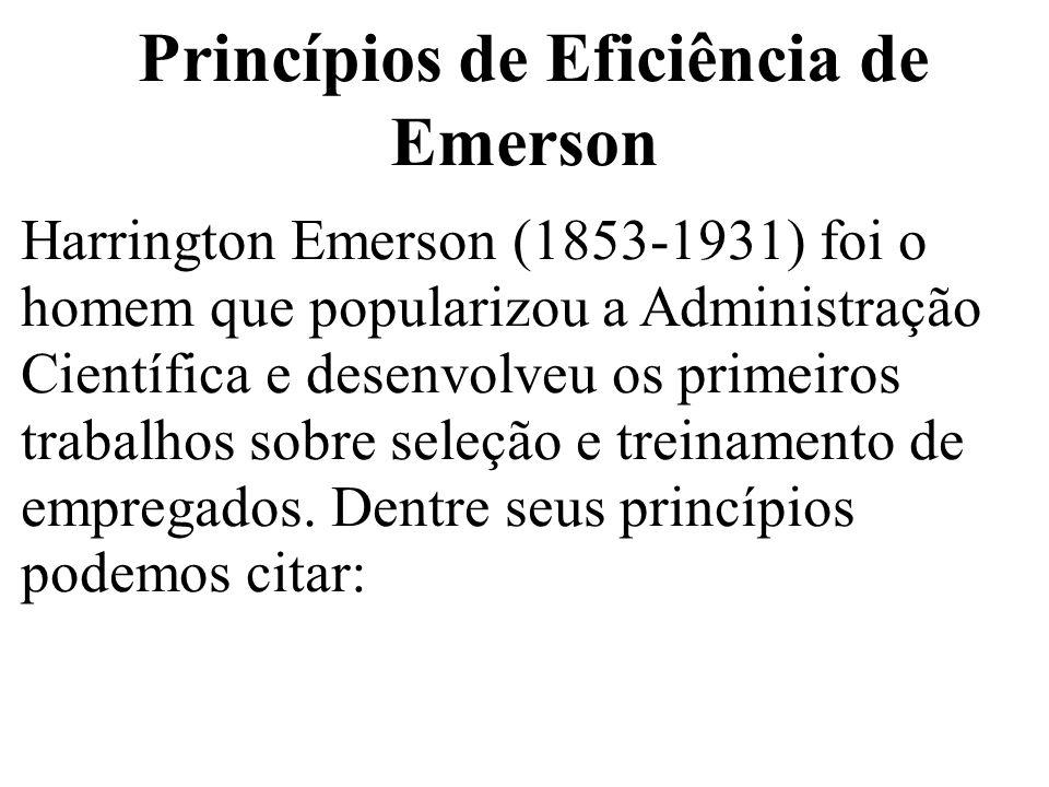 Princípios de Eficiência de Emerson Harrington Emerson (1853-1931) foi o homem que popularizou a Administração Científica e desenvolveu os primeiros t