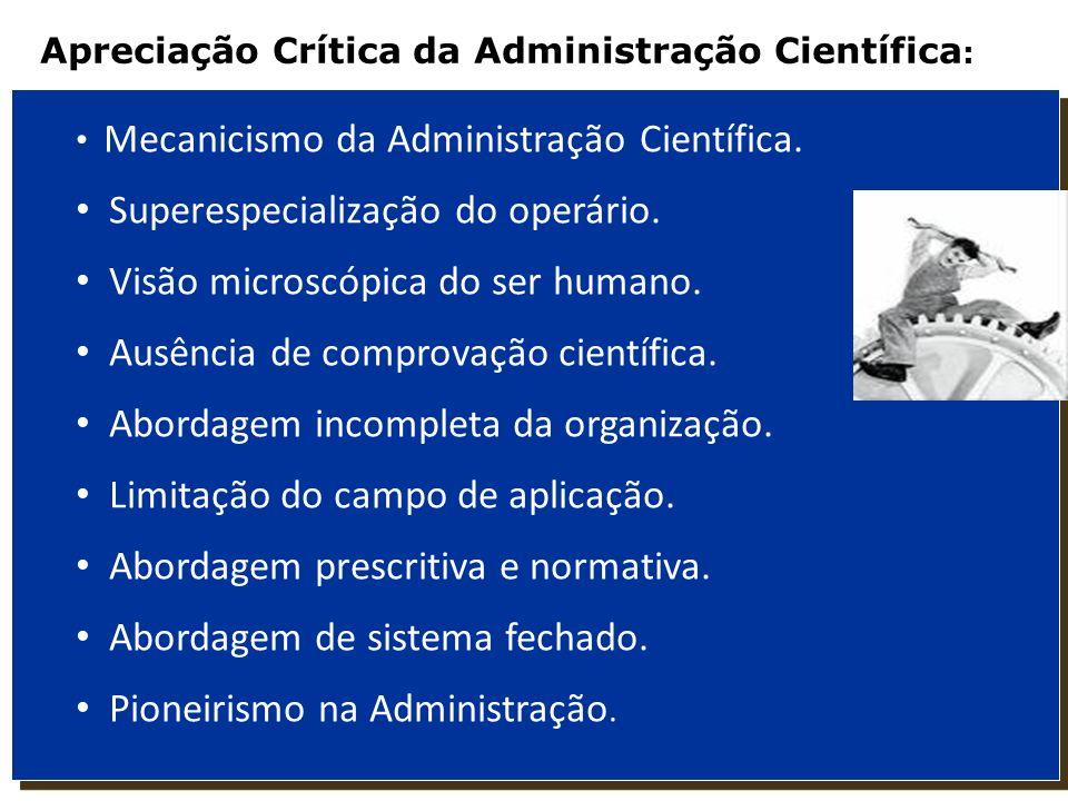 Mecanicismo da Administração Científica. Superespecialização do operário. Visão microscópica do ser humano. Ausência de comprovação científica. Aborda