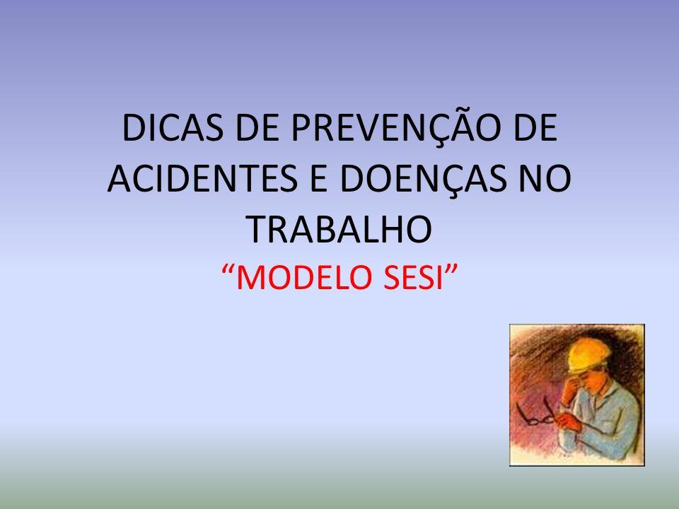DICAS DE PREVENÇÃO DE ACIDENTES E DOENÇAS NO TRABALHO MODELO SESI