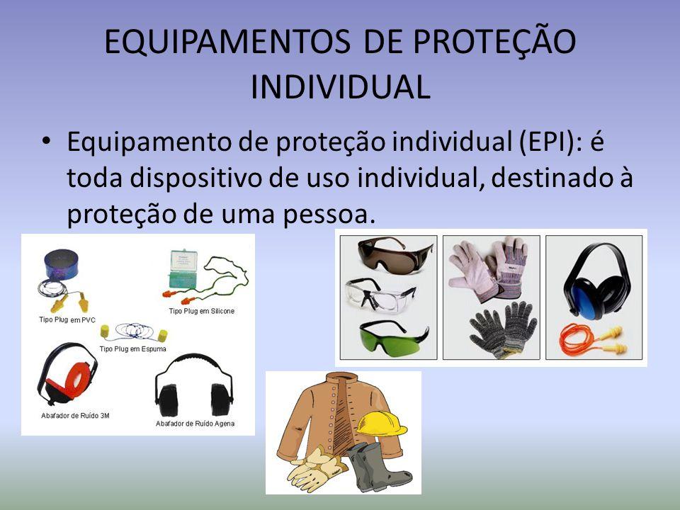 EQUIPAMENTOS DE PROTEÇÃO INDIVIDUAL Equipamento de proteção individual (EPI): é toda dispositivo de uso individual, destinado à proteção de uma pessoa
