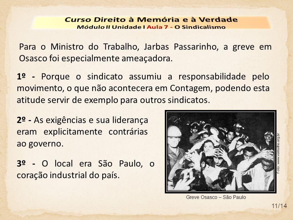 11/14 Para o Ministro do Trabalho, Jarbas Passarinho, a greve em Osasco foi especialmente ameaçadora. 3º - O local era São Paulo, o coração industrial