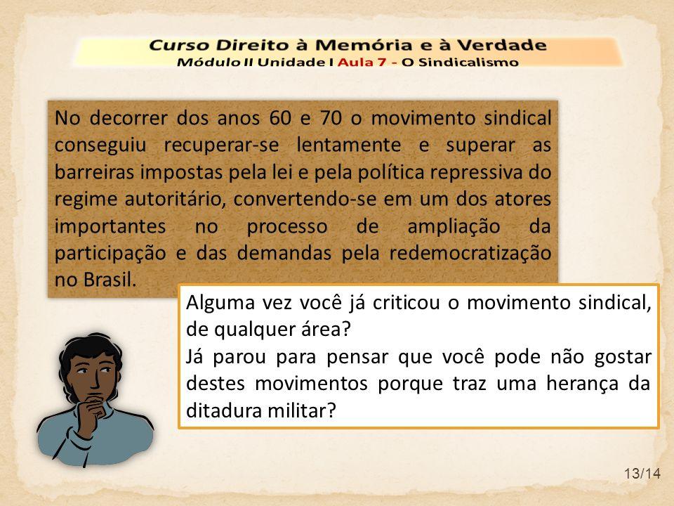 13/14 No decorrer dos anos 60 e 70 o movimento sindical conseguiu recuperar-se lentamente e superar as barreiras impostas pela lei e pela política rep