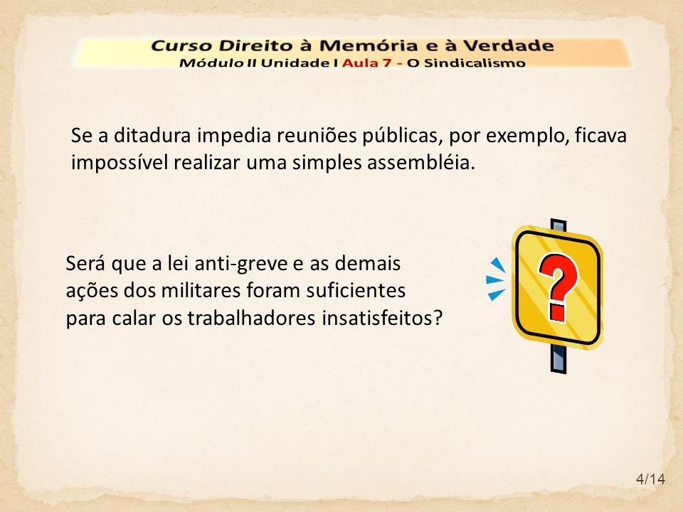 4/14 Se a ditadura impedia reuniões públicas, por exemplo, ficava impossível realizar uma simples assembléia. Será que a lei anti-greve e as demais aç