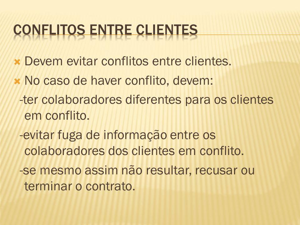 Devem evitar conflitos entre clientes. No caso de haver conflito, devem: -ter colaboradores diferentes para os clientes em conflito. -evitar fuga de i