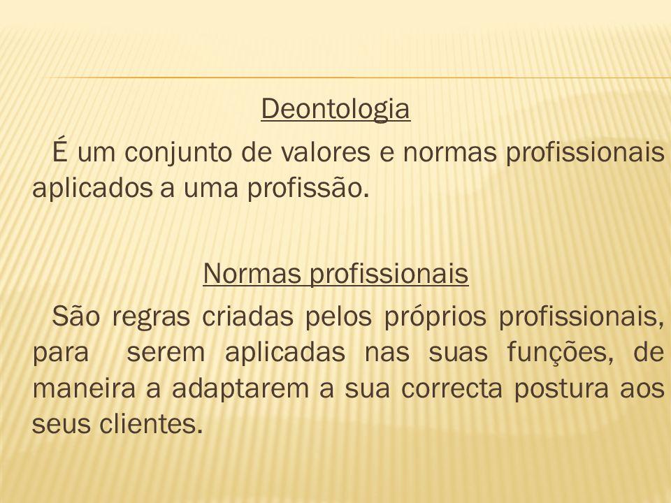 Deontologia É um conjunto de valores e normas profissionais aplicados a uma profissão. Normas profissionais São regras criadas pelos próprios profissi