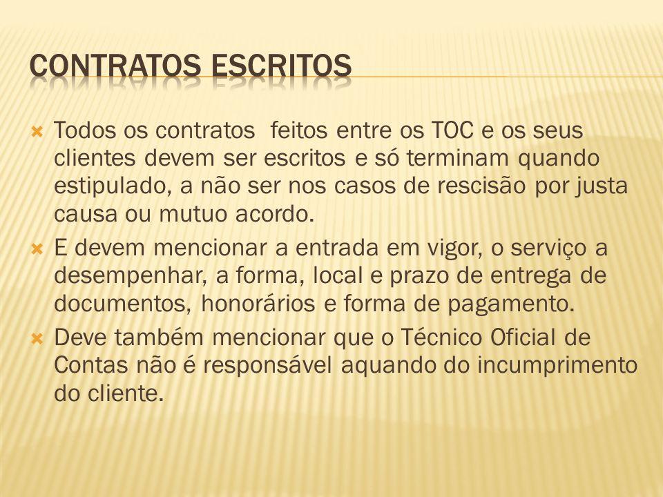 Todos os contratos feitos entre os TOC e os seus clientes devem ser escritos e só terminam quando estipulado, a não ser nos casos de rescisão por just