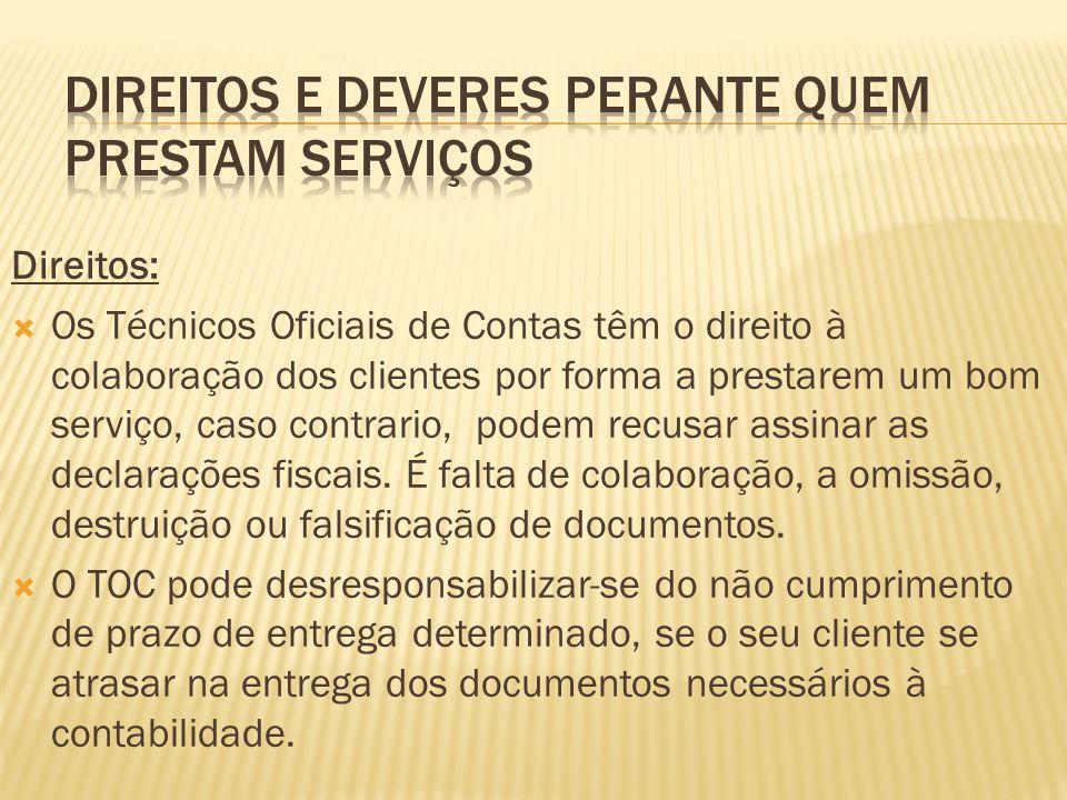 Direitos: Os Técnicos Oficiais de Contas têm o direito à colaboração dos clientes por forma a prestarem um bom serviço, caso contrario, podem recusar