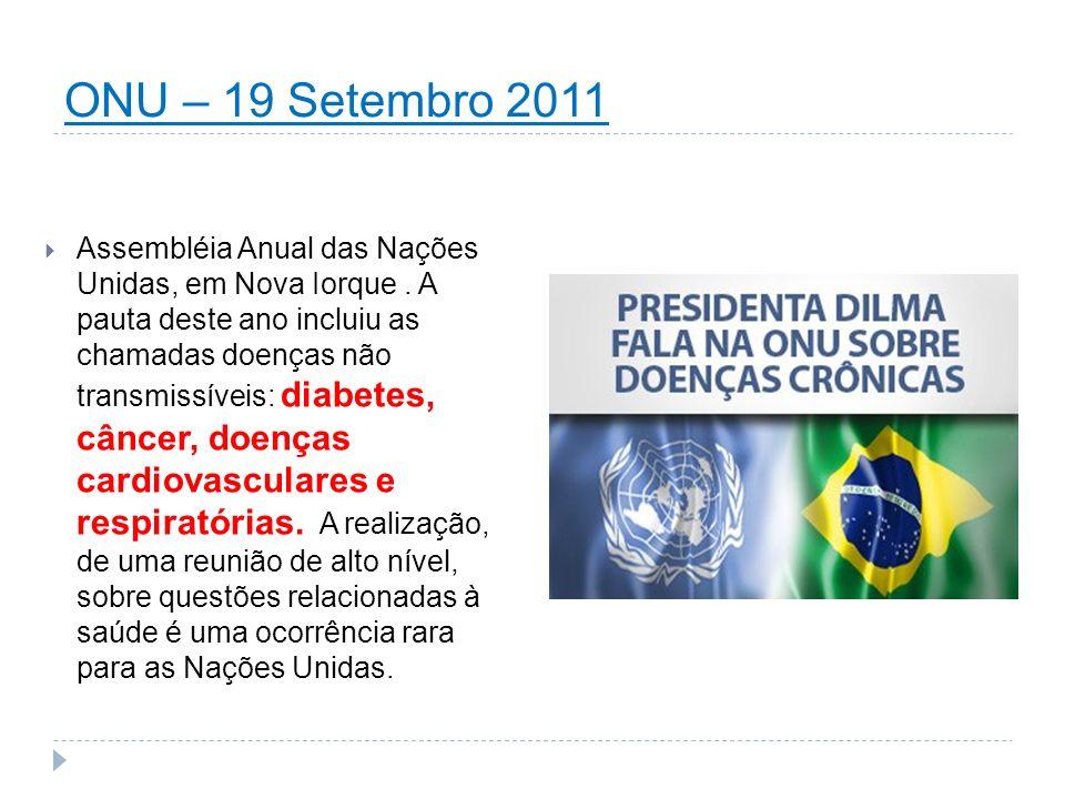 ONU – 19 Setembro 2011 Assembléia Anual das Nações Unidas, em Nova Iorque. A pauta deste ano incluiu as chamadas doenças não transmissíveis: diabetes,