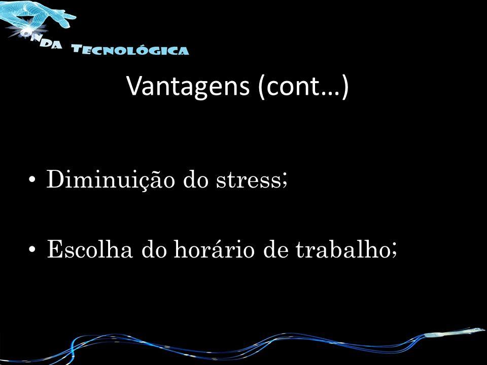 Diminuição do stress; Escolha do horário de trabalho; Vantagens (cont…)