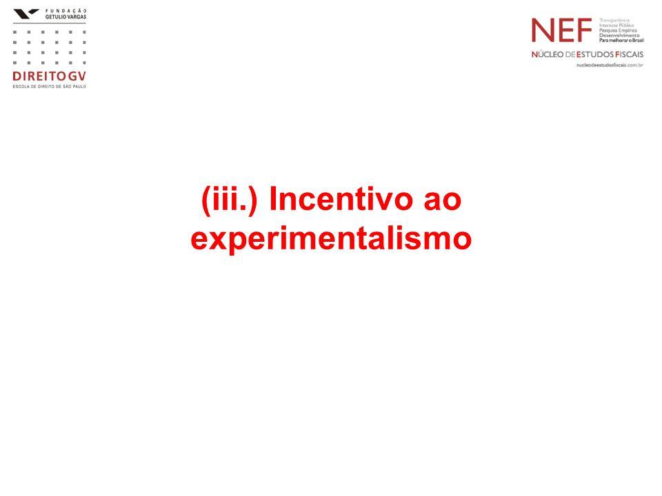 (iii.) Incentivo ao experimentalismo
