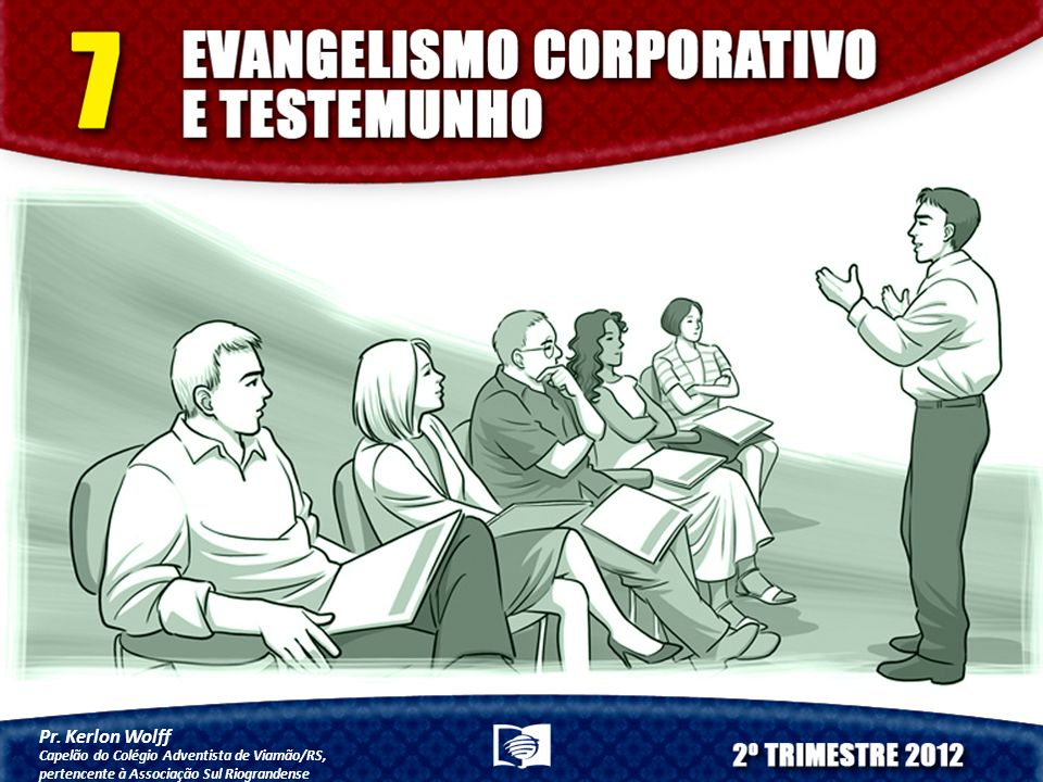 Pr. Kerlon Wolff Capelão do Colégio Adventista de Viamão/RS, pertencente à Associação Sul Riograndense