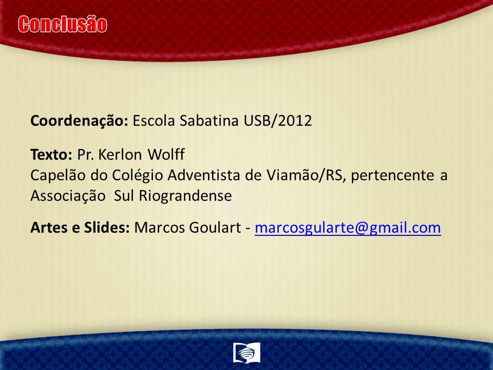 Coordenação: Escola Sabatina USB/2012 Texto: Pr. Kerlon Wolff Capelão do Colégio Adventista de Viamão/RS, pertencente a Associação Sul Riograndense Ar