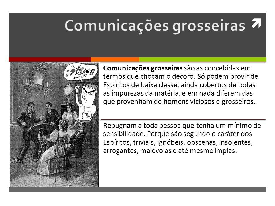 Comunicações grosseiras são as concebidas em termos que chocam o decoro.