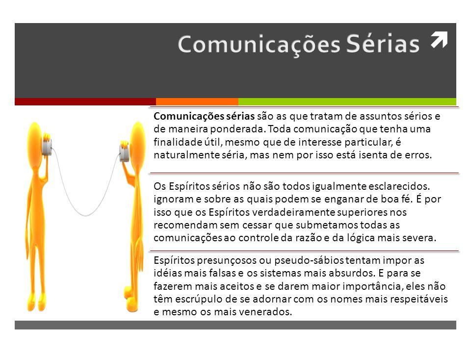 Comunicações sérias são as que tratam de assuntos sérios e de maneira ponderada.