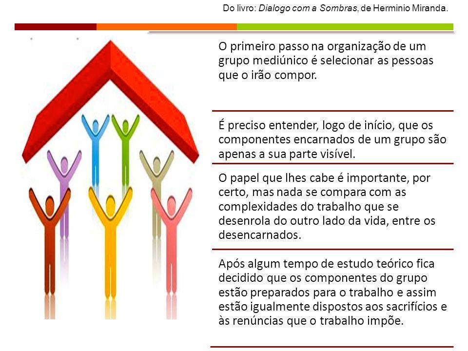 O primeiro passo na organização de um grupo mediúnico é selecionar as pessoas que o irão compor.