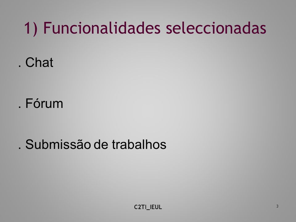 1) Funcionalidades seleccionadas 3. Chat. Fórum. Submissão de trabalhos C2TI_IEUL