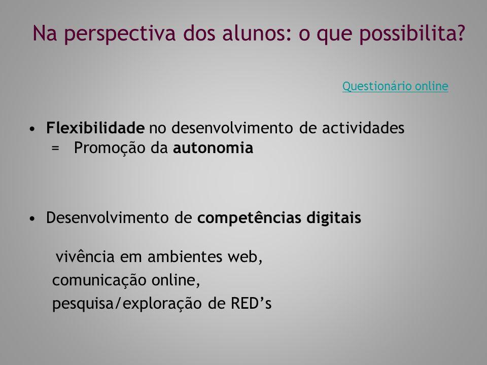 Na perspectiva dos alunos: o que possibilita? Flexibilidade no desenvolvimento de actividades = Promoção da autonomia Desenvolvimento de competências