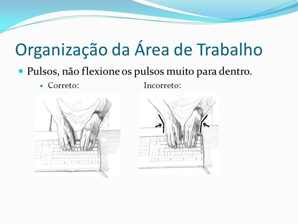 Organização da Área de Trabalho Pulsos, não flexione os pulsos muito para dentro.