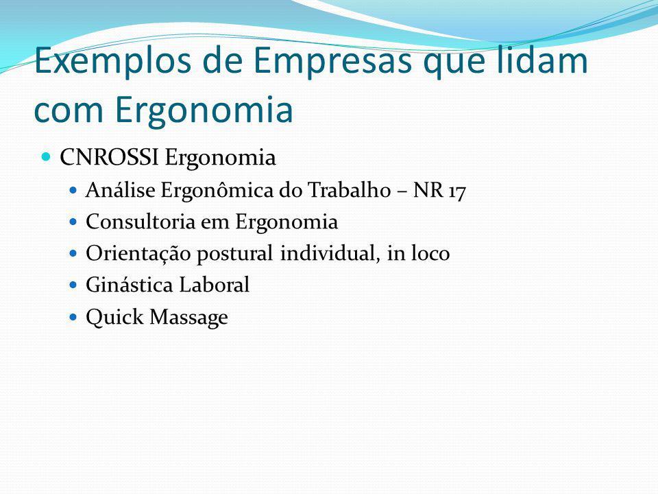 Exemplos de Empresas que lidam com Ergonomia CNROSSI Ergonomia Análise Ergonômica do Trabalho – NR 17 Consultoria em Ergonomia Orientação postural individual, in loco Ginástica Laboral Quick Massage