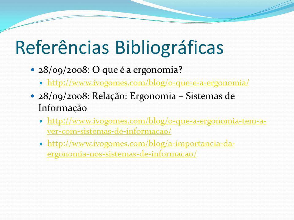 Referências Bibliográficas 28/09/2008: O que é a ergonomia? http://www.ivogomes.com/blog/o-que-e-a-ergonomia/ 28/09/2008: Relação: Ergonomia – Sistema