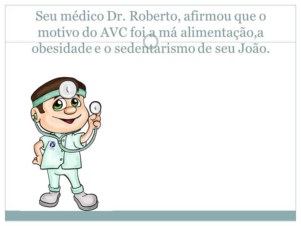 Seu médico Dr. Roberto, afirmou que o motivo do AVC foi a má alimentação,a obesidade e o sedentarismo de seu João.