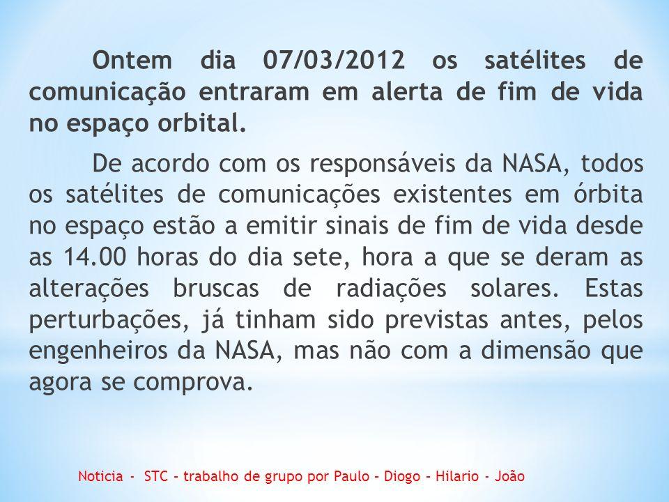 Ontem dia 07/03/2012 os satélites de comunicação entraram em alerta de fim de vida no espaço orbital.