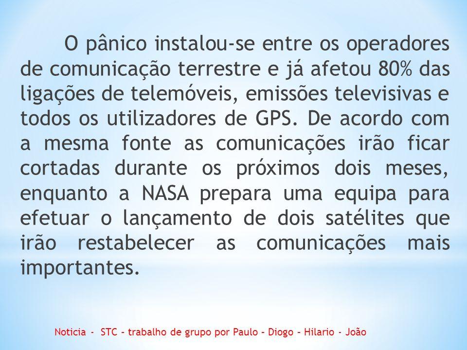 O pânico instalou-se entre os operadores de comunicação terrestre e já afetou 80% das ligações de telemóveis, emissões televisivas e todos os utilizadores de GPS.