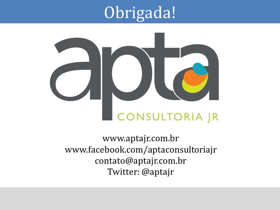 Obrigada! www.aptajr.com.br www.facebook.com/aptaconsultoriajr contato@aptajr.com.br Twitter: @aptajr