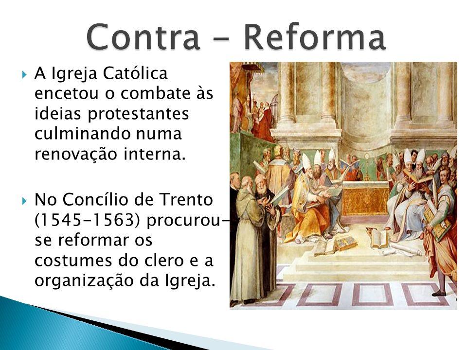 A Igreja Católica encetou o combate às ideias protestantes culminando numa renovação interna. No Concílio de Trento (1545-1563) procurou- se reformar