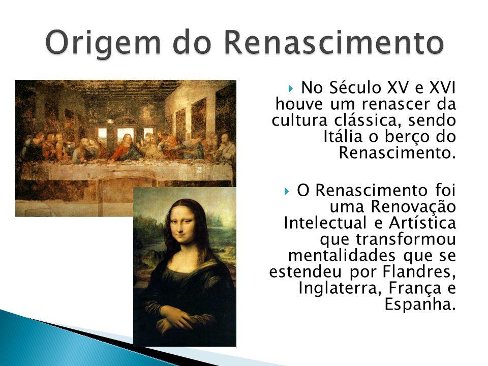 No Século XV e XVI houve um renascer da cultura clássica, sendo Itália o berço do Renascimento. O Renascimento foi uma Renovação Intelectual e Artísti