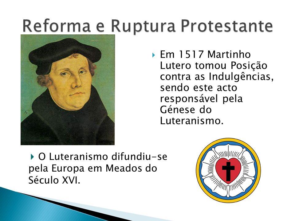 Em 1517 Martinho Lutero tomou Posição contra as Indulgências, sendo este acto responsável pela Génese do Luteranismo. O Luteranismo difundiu-se pela E