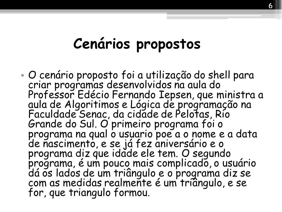 Cenários propostos O cenário proposto foi a utilização do shell para criar programas desenvolvidos na aula do Professor Edécio Fernando Iepsen, que mi