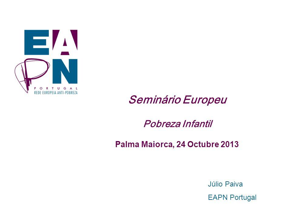 Seminário Europeu Pobreza Infantil Palma Maiorca, 24 Octubre 2013 Júlio Paiva EAPN Portugal
